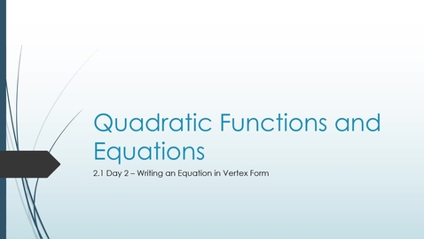 Thumbnail for entry VIDEO 2.1 Day 2 Vertex Form of a Quadratic