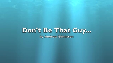 Thumbnail for entry Ed-Don't Be That Guy