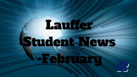 Thumbnail for entry Lauffer Student News February 2017