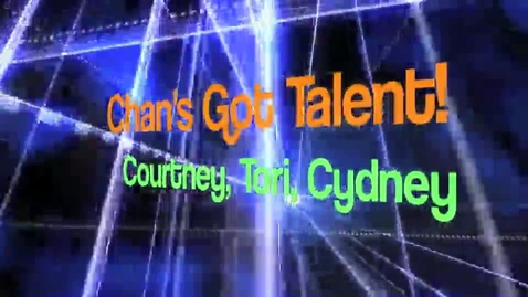 Thumbnail for entry Chan's Got Talent - Courtney, Tori, and Cydney