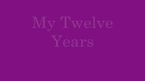 Thumbnail for entry My Twelve Years