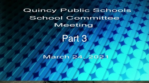 Thumbnail for entry Quincy School Committee March 24 - part 3
