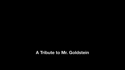 Thumbnail for entry A Tribute to Mr. Goldstein