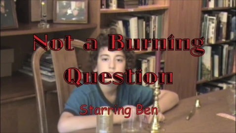 Thumbnail for entry Not a Burning Question