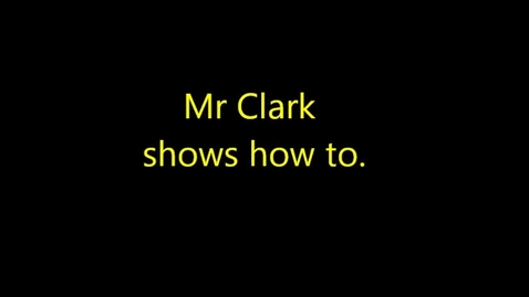 Thumbnail for entry Mr Clark shows how to.. Episode 2
