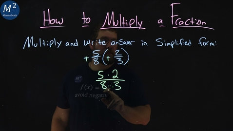 Thumbnail for entry How to Multiply a Fraction | -5/8(-2/3) | Part 2 of 4 | Minute Math