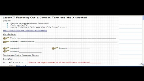 Thumbnail for entry Lesson 7 Factoring Out a Common Term & the X-Method