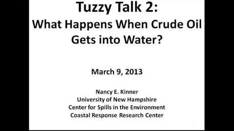 Thumbnail for entry Tuzzy Talk 2: What Happens When Crude Oil Gets into Water? March 9, 2013 - OWL Videoconference
