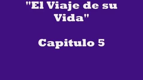 Thumbnail for entry El Viaje de su Vida - Capitulo Cinco