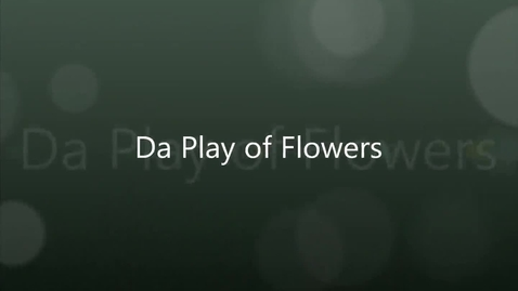 Thumbnail for entry De Play of Flowers
