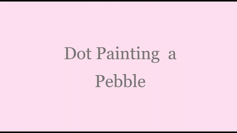 Thumbnail for entry Dot painting Pebbles