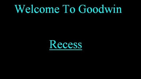 Thumbnail for entry Welcome To Goodwin; Recess