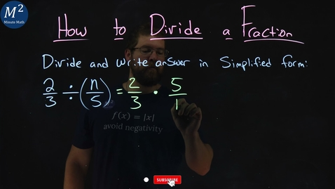 Thumbnail for entry How to Divide a Fraction | 2/3 ÷ (n/5) | Part 2 of 4 | Minute Math
