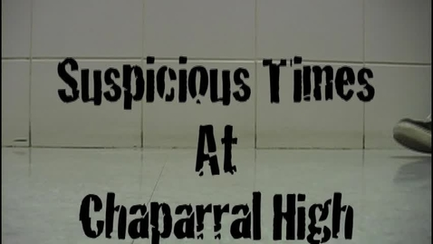 Thumbnail for entry Suspicious Times At Chaparral High