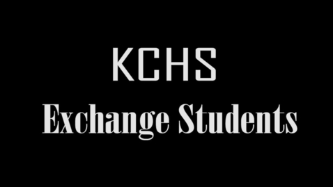 Thumbnail for entry KCHS Exchange Students 2020 Video 1(fix)