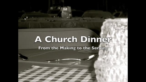 Thumbnail for entry A Church Dinner-From The Baking to the Serving