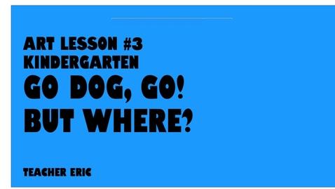 Thumbnail for entry Art Lesson #3 GO DOG GO. Kindergarten