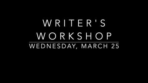 Thumbnail for entry Writer's Workshop- Wedneday, March 25