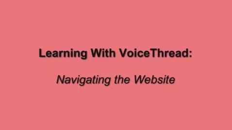 Thumbnail for entry Navigating the VoiceThread Website