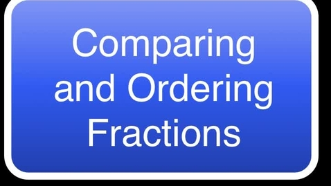 Thumbnail for entry Comparing and Ordering Fractions-Course 2