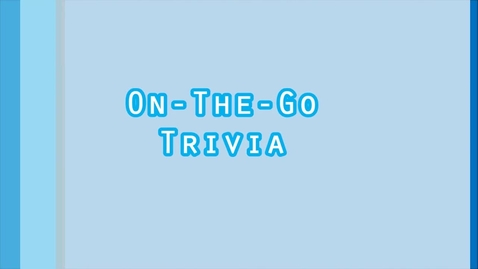 Thumbnail for entry On-the-Go Trivia