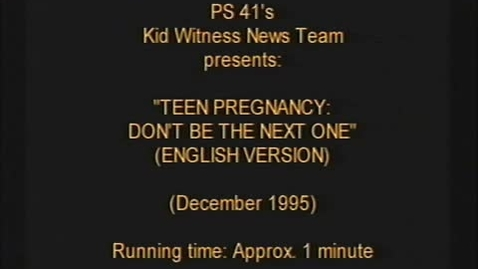 "Thumbnail for entry (1995) KWN ""TEEN PREGNANCY - Don't Be The Next One (English & Spanish Versions)"""