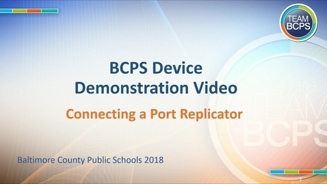 Thumbnail for entry BCPS Port Replicator Overview 2018