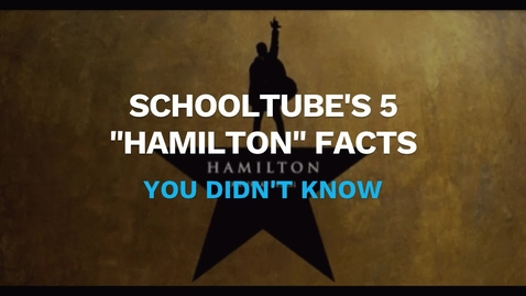 """Thumbnail for entry SchoolTube's 5 """"Hamilton"""" Facts You Didn't Know"""