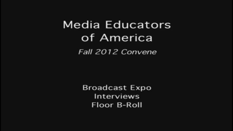 Thumbnail for entry 2012 MEOA Fall Convention: Broadcast Expo Interviews and Broll