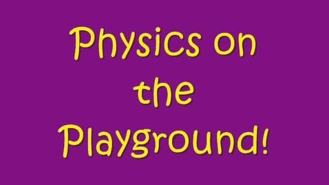 Thumbnail for entry Physics on the Playground!