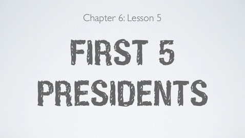 Thumbnail for entry Hist6- Unit 6 Part 4: First 5 Presidents