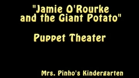 Thumbnail for entry Jamie O'Rourke and the Giant Potato Kindergarten Puppet Theater 2013 (Revised/Full Version)