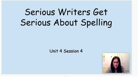 Thumbnail for entry WW Unit 4 Session 4 Serious Writers Get Serious About Spelling