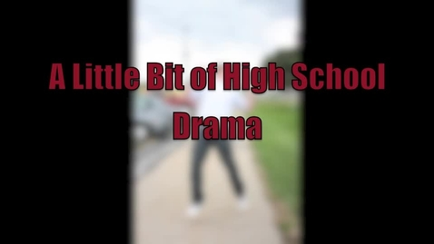 Thumbnail for entry A Little Bit of High School Drama