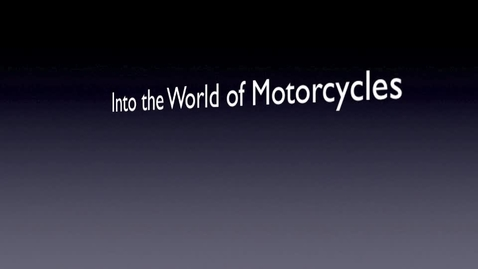 Thumbnail for entry Into the World of Motorcycles