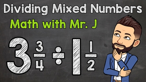 Thumbnail for entry Dividing Mixed Numbers | Math with Mr. J
