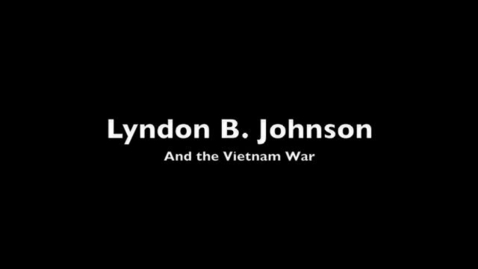 Thumbnail for entry Lyndon B. Johnson and the Vietnam War