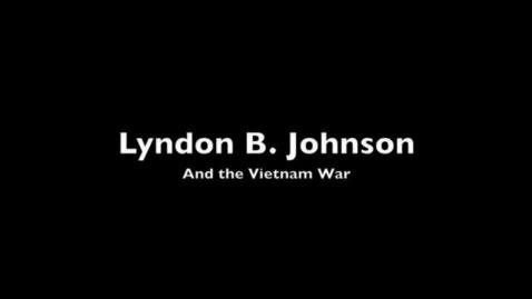 Thumbnail for entry Lyndon B. Johnson and the Vietnam War