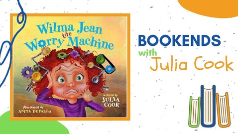 Thumbnail for entry BOOKENDS with Julia Cook: Wilma Jean the Worry Machine