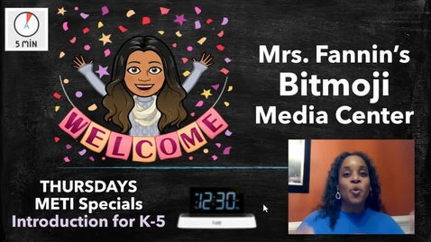 Thumbnail for entry Mrs. Fannin's Bitmoji Media Center - Intro - K-5 - Thursday METI Specials