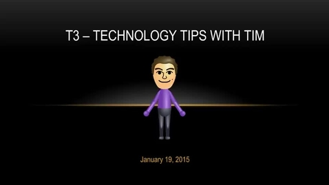 Thumbnail for entry T3 - Technology Tips with Tim - January 19, 2015