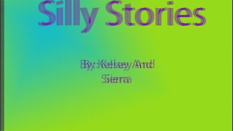 Thumbnail for entry Silly Stories - Kelsey and Sierra (WSCN 2009-2010)