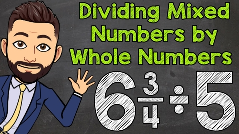 Thumbnail for entry Dividing Mixed Numbers by Whole Numbers | Math with Mr. J