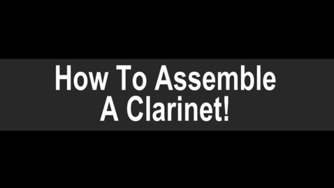 Thumbnail for entry How to Assemble a Clarinet: Part 1 of 3