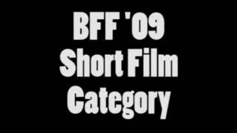 Thumbnail for entry BFF 09 Short Film Entries