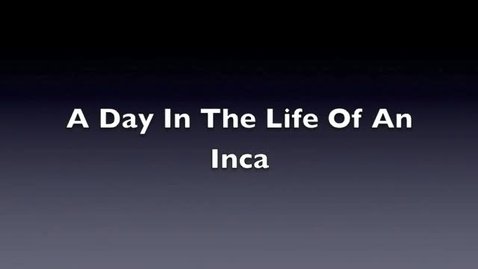 Thumbnail for entry A day in the life of an inca (the right one)