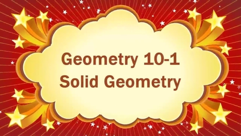 Thumbnail for entry Geometry 10-1 Solid Geometry