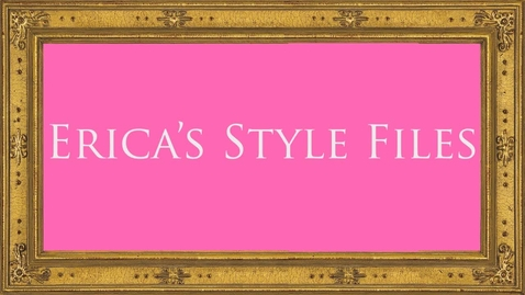 Thumbnail for entry Erica's Style FIles #2