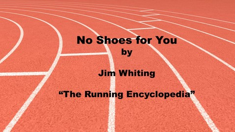 Thumbnail for entry No Shoes for You by Jim Whiting-- The Running Encyclopedia