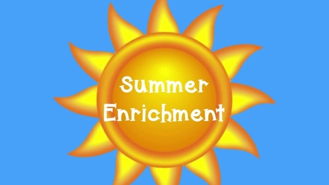 Thumbnail for entry Summer Enrichment 2017